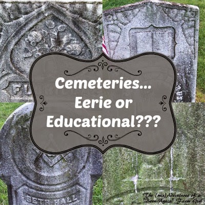 Cemeteries… Eerie or Educational???