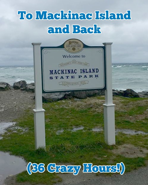 To Mackinac Island and Back (36 Crazy Hours!)